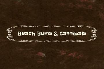 Beach Bums & Cannibals